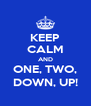 KEEP CALM AND ONE, TWO, DOWN, UP! - Personalised Poster A4 size