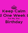 Keep Calm And One Week Left For My 21st  Birthday  - Personalised Poster A4 size