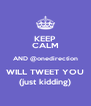 KEEP CALM AND @onedirection WILL TWEET YOU (just kidding) - Personalised Poster A4 size