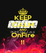 KEEP CALM AND OnFire !! - Personalised Poster A4 size