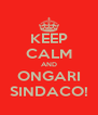 KEEP CALM AND ONGARI SINDACO! - Personalised Poster A4 size