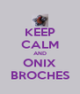 KEEP CALM AND ONIX BROCHES - Personalised Poster A4 size