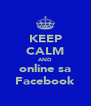 KEEP CALM AND online sa Facebook - Personalised Poster A4 size