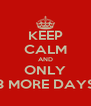 KEEP CALM AND ONLY 3 MORE DAYS - Personalised Poster A4 size