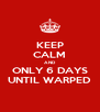 KEEP CALM AND ONLY 6 DAYS UNTIL WARPED - Personalised Poster A4 size