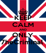 KEEP CALM AND ONLY 7heCriminal  - Personalised Poster A4 size