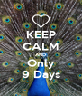 KEEP CALM AND Only 9 Days - Personalised Poster A4 size
