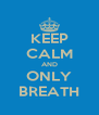 KEEP CALM AND ONLY BREATH - Personalised Poster A4 size
