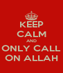 KEEP CALM AND ONLY CALL ON ALLAH - Personalised Poster A4 size