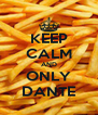 KEEP CALM AND ONLY DANTE - Personalised Poster A4 size