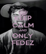 KEEP CALM AND ONLY FEDEZ - Personalised Poster A4 size