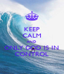 KEEP CALM AND  ONLY GOD IS IN  CONTROL - Personalised Poster A4 size