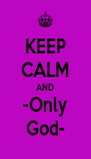 KEEP CALM AND -Only God- - Personalised Poster A4 size