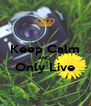 Keep Calm AND  Only Live  - Personalised Poster A4 size