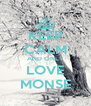 KEEP CALM AND ONLY LOVE MONSE - Personalised Poster A4 size
