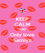 KEEP CALM AND Only love Samiya - Personalised Poster A4 size