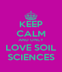 KEEP CALM AND ONLY LOVE SOIL SCIENCES - Personalised Poster A4 size
