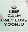 KEEP CALM AND ONLY LOVE YOONJU - Personalised Poster A4 size