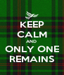 KEEP CALM AND  ONLY ONE REMAINS - Personalised Poster A4 size