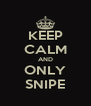 KEEP CALM AND ONLY SNIPE - Personalised Poster A4 size