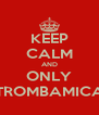 KEEP CALM AND ONLY TROMBAMICA - Personalised Poster A4 size