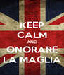 KEEP CALM AND ONORARE LA MAGLIA - Personalised Poster A4 size