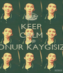 KEEP CALM AND ONUR KAYGISIZ  - Personalised Poster A4 size