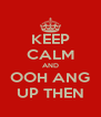 KEEP CALM AND OOH ANG UP THEN - Personalised Poster A4 size