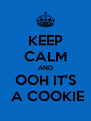 KEEP CALM AND OOH IT'S  A COOKIE - Personalised Poster A4 size