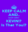 KEEP CALM AND.. OOH SHIIT KEVIN!? Is That You!? - Personalised Poster A4 size