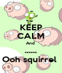 KEEP CALM And  ...... Ooh squirrel  - Personalised Poster A4 size