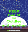 KEEP CALM AND Ooldles and noodles - Personalised Poster A4 size