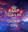KEEP CALM AND OOMF ON - Personalised Poster A4 size