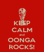 KEEP CALM and OONGA ROCKS! - Personalised Poster A4 size