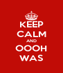 KEEP CALM AND OOOH WAS - Personalised Poster A4 size
