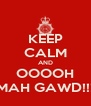 KEEP CALM AND OOOOH MAH GAWD!!! - Personalised Poster A4 size