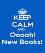 KEEP CALM AND... Ooooh! New Books! - Personalised Poster A4 size