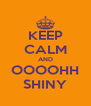 KEEP CALM AND OOOOHH SHINY - Personalised Poster A4 size