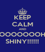 KEEP CALM AND OOOOOOOH SHINY!!!!!! - Personalised Poster A4 size