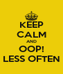 KEEP CALM AND OOP! LESS OFTEN - Personalised Poster A4 size