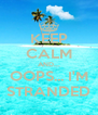 KEEP CALM AND... OOPS... I'M STRANDED - Personalised Poster A4 size