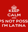 KEEP CALM AND OOPS NOT POSSIBLE I'M LATINA - Personalised Poster A4 size