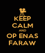 KEEP CALM AND OP ENAS FARAW - Personalised Poster A4 size