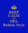 KEEP CALM AND OPA Balkan Style - Personalised Poster A4 size