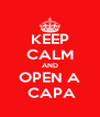 KEEP CALM AND OPEN A  CAPA - Personalised Poster A4 size