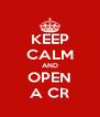KEEP CALM AND OPEN A CR - Personalised Poster A4 size
