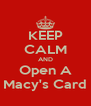 KEEP CALM AND Open A Macy's Card - Personalised Poster A4 size
