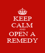 KEEP CALM AND OPEN A REMEDY - Personalised Poster A4 size