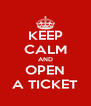 KEEP CALM AND OPEN A TICKET - Personalised Poster A4 size