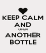 KEEP CALM AND OPEN ANOTHER BOTTLE - Personalised Poster A4 size